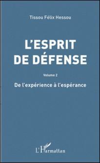 L'esprit de défense - Volume 2, De l'expérience à l'espérance-Tissou Félix Hessou