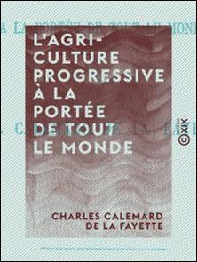 L'Agriculture progressive à la portée de tout le monde-Charles Calemard de la Fayette