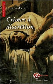 Crimes à discrétion - Histoires policières-Liliane Avram