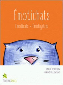 Émotichats - Emoticats · Émotigatos-Emilie Bergeron , Corine Villeneuve