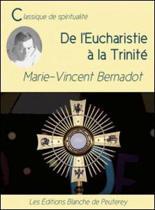 De l'Eucharistie à la Trinité-Marie-Vincent Bernadot