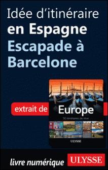 Europe, 50 itinéraires de rêve - Idée d'itinéraire en Espagne, escapade à Barcelone-Emilie Marcil