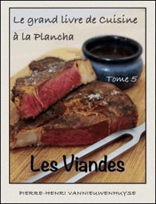 Le grand livre de Cuisine à la Plancha : Tome 5 - Les viandes-Pierre-Henri Vannieuwenhuyse