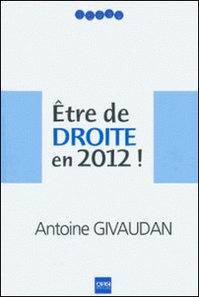 Etre de droite en 2012 !-Antoine Givaudan