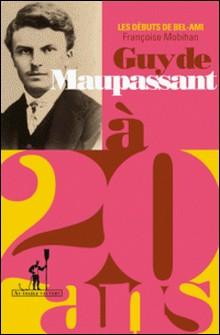 Guy de Maupassant à 20 ans - Les débuts de Bel-Ami-Françoise Mobihan