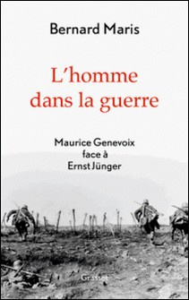 L'homme dans la guerre - Maurice Genevoix face à Ernst Jünger-Bernard Maris