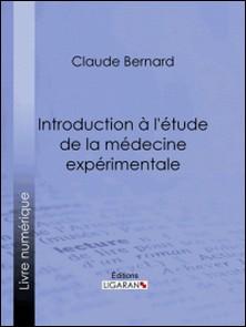 Introduction à la médecine expérimentale-Claude Bernard , Ligaran
