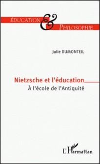 Nietzsche et l'éducation - A l'école de l'Antiquité-Julie Dumonteil