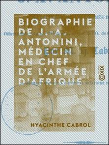 Biographie de J.-A. Antonini, médecin en chef de l'armée d'Afrique-Hyacinthe Cabrol