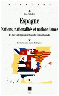 Espagne. Nations, nationalités et nationalismes des Rois Catholiques à la Monarchie Constitutionnelle-Juan-Pablo Fusi