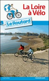 Guide du Routard La Loire à vélo-Collectif