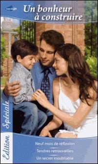 Un bonheur à construire - Neuf mois de réflexion - Tendres retrouvailles - Un secret inoubliable-Sarah Wood , Catherine Spencer , Jane Porter