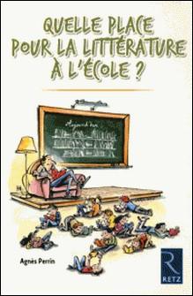 Quelle place pour la littérature à l'école ?-Agnès Perrin
