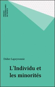 L'individu et les minorités - La France et la Grande-Bretagne face à leurs immigrés-Didier Lapeyronnie