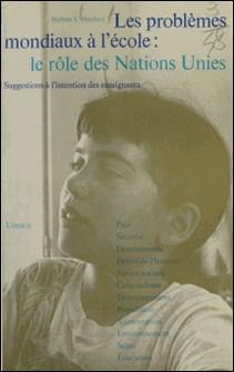 Les Problèmes mondiaux à l'école: le rôle des Nations unies-Herbert J. Abraham