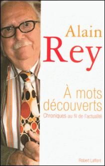 A mots découverts - Chroniques au fil de l'actualité-Alain Rey