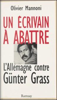 Un écrivain à abattre - L'Allemagne contre Günter Grass-Olivier Mannoni