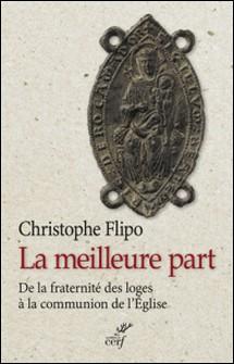 La meilleure part - De la fraternité des loges à la communion de l'Église-Christophe Flipo