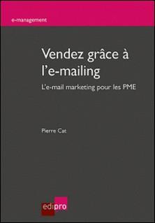 Vendez grâce à l'e-mailing - L'e-mail marketing pour les PME-Pierre Cat