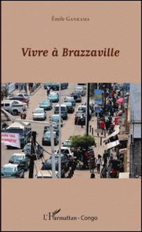 Vivre à Brazzaville-Emile Gankama