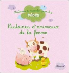 Histoires des animaux de la ferme-Guillaume Arnaud
