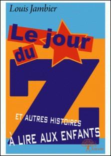 Le jour du Z et autres histoires à lire aux enfants-Louis Jambier
