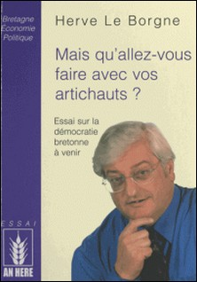Mais qu'allez-vous faire avec vos artichauts ? - Essai sur la démocratie bretonne à venir-Hervé Le Borgne