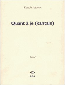 Quant à je (Kantaje) - Agrégat-Katalin Molnar