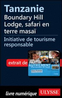 Partir autrement à la rencontre du monde - Tanzanie : Boundary Hill Lodge, safari en terre masaï-Denise Landry , Rémi Saint-Gelais