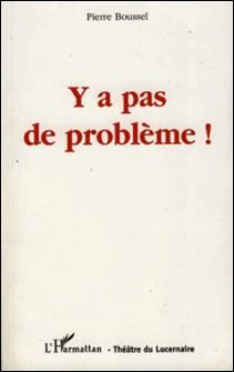 Y a pas de problème !-Pierre Boussel