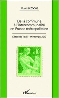 De la commune à l'intercommunalité en France métropolitaine - L'état des lieux - Printemps 2013-Maud Bazoche