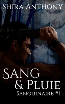 Sang & Pluie : Sanguinaire #1 - Shira Anthony , B.A. Pinto
