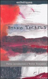 Petite introduction à Walter Benjamin-Bruno Tackels