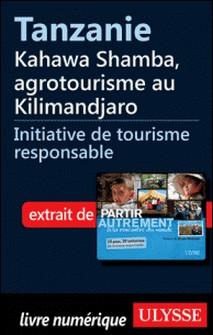 Partir autrement à la rencontre du monde - Tanzanie : Kahawa Shamba, agrotourisme au Kilimandjaro-Denise Landry , Rémi Saint-Gelais
