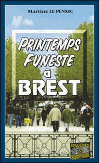 Printemps funeste à Brest - Un polar breton au suspense saisissant-Martine Le Pensec