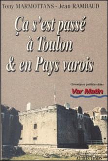 Ça s'est passé à Toulon et en pays varois (1)-Jean Rambaud , Tony Marmottans