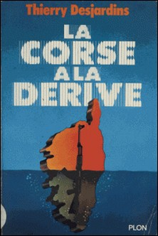 La Corse à la dérive-Thierry Desjardins