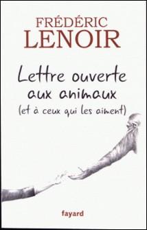 Lettre ouverte aux animaux (et à ceux qui les aiment)-Frédéric Lenoir