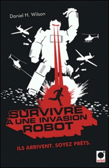 Survivre à une invasion robot - Ils arrivent. Soyez prêts.-auteur