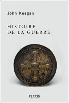 Histoire de la Guerre - Du néolithique à la guerre du Golfe-John Keegan