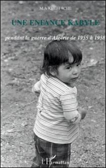 Une enfance Kabyle pendant la guerre d'Algérie-M.A Kheffache