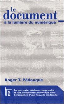 Le document à la lumière du numérique-Roger-T Pédauque