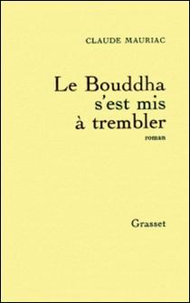 Le Bouddha s'est mis à trembler-Claude Mauriac