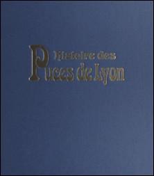 HISTOIRE DES PUCES DE LYON. Brocantes à ciel ouvert en Rhône-Alpes-Daniel Pelligra , Jocelyne Vidal-Blanchard
