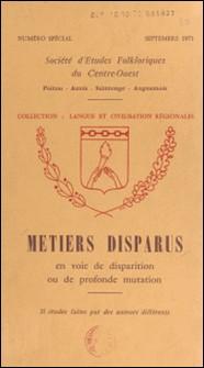 Métiers disparus - En voie de disparition ou de profonde mutation. 35 études faites par des auteurs différents-Pierre Boujut , A. Cadet , Louis Chasseriaud