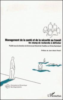 Management de la santé et de la sécurité au travail - Un champ de recherche à défricher-Emmanuel Abord de Chatillon , Olivier Bachelard , Yvan Barel