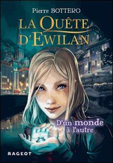 La quête d'Ewilan : D'un monde à l'autre - nouvelle édition-Pierre Bottero