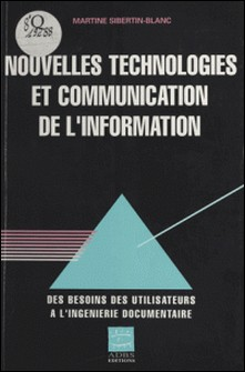 NOUVELLES TECHNOLOGIES ET COMMUNICATION DE L'INFORMATION. De l'analyse des besoins à l'ingéniérie documentaire-Martine Sibertin-Blanc
