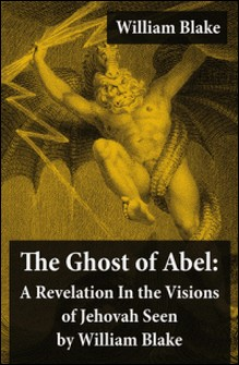 The Ghost of Abel: A Revelation In the Visions of Jehovah Seen by William Blake (Illuminated Manuscript with the Original Illustrations of William Blake)-William Blake