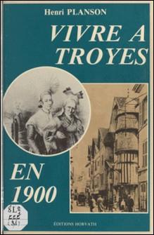 Vivre à Troyes en 1900-Henri Plasson
